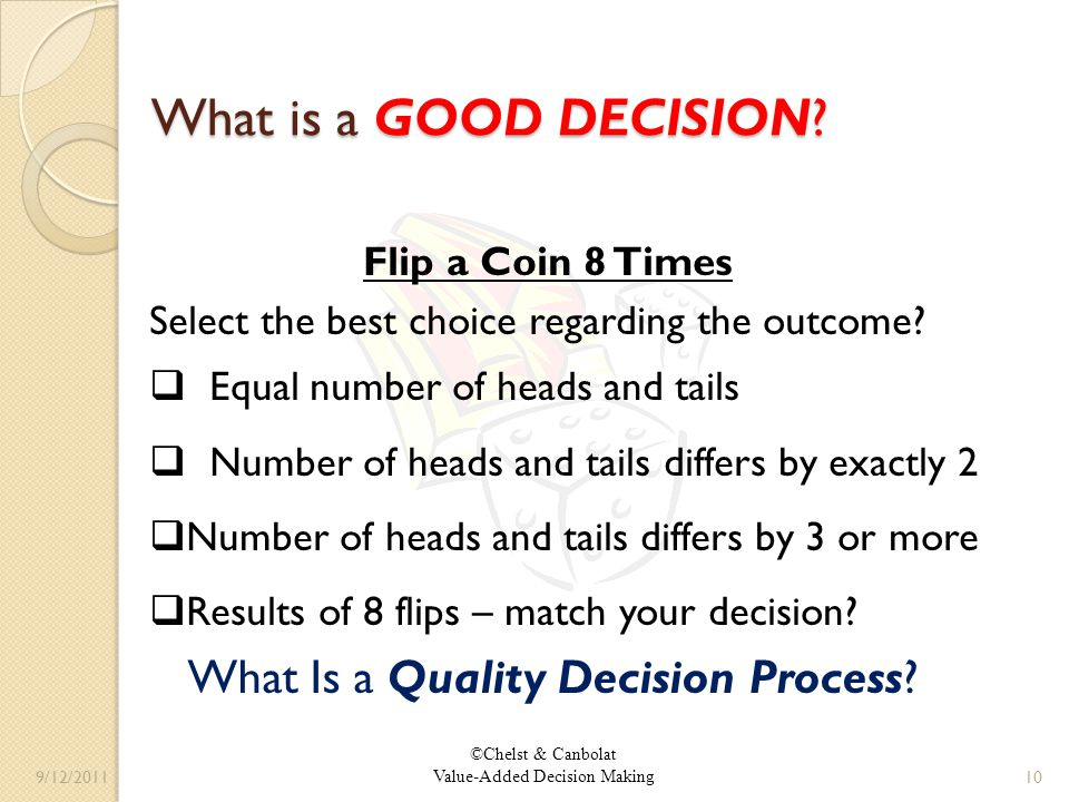 ©Chelst & Canbolat Value-Added Decision Making What is a GOOD DECISION.