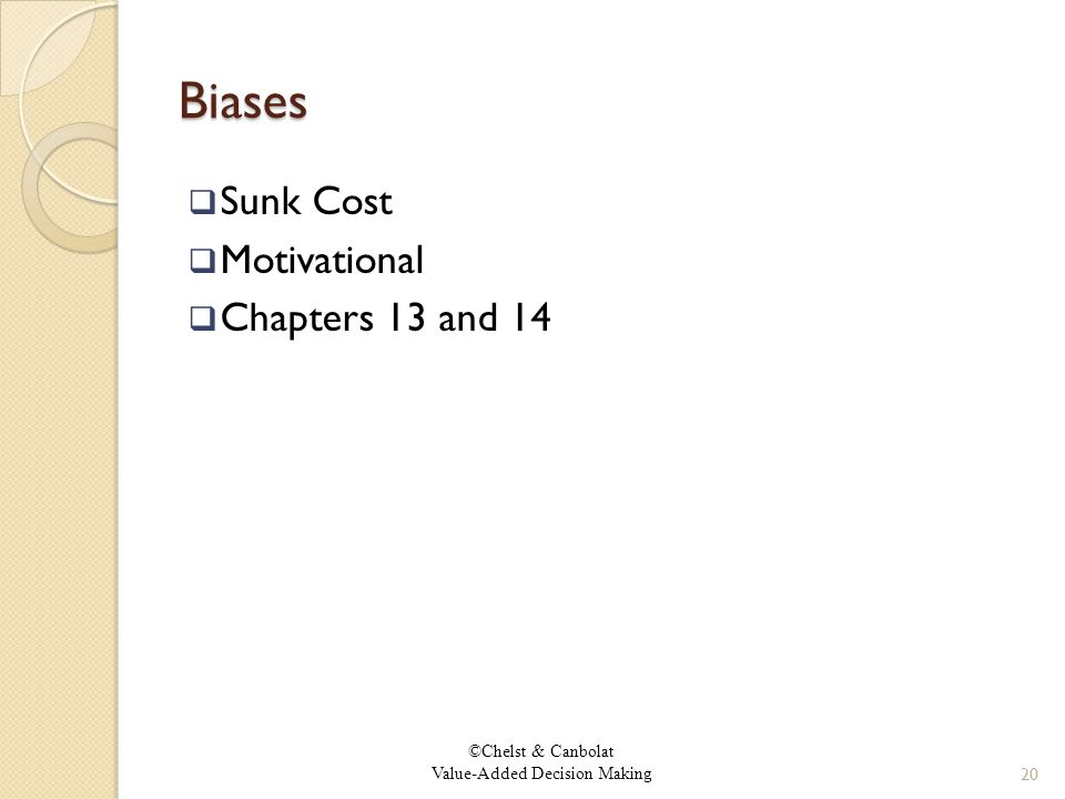 ©Chelst & Canbolat Value-Added Decision Making Biases  Sunk Cost  Motivational  Chapters 13 and 14 20
