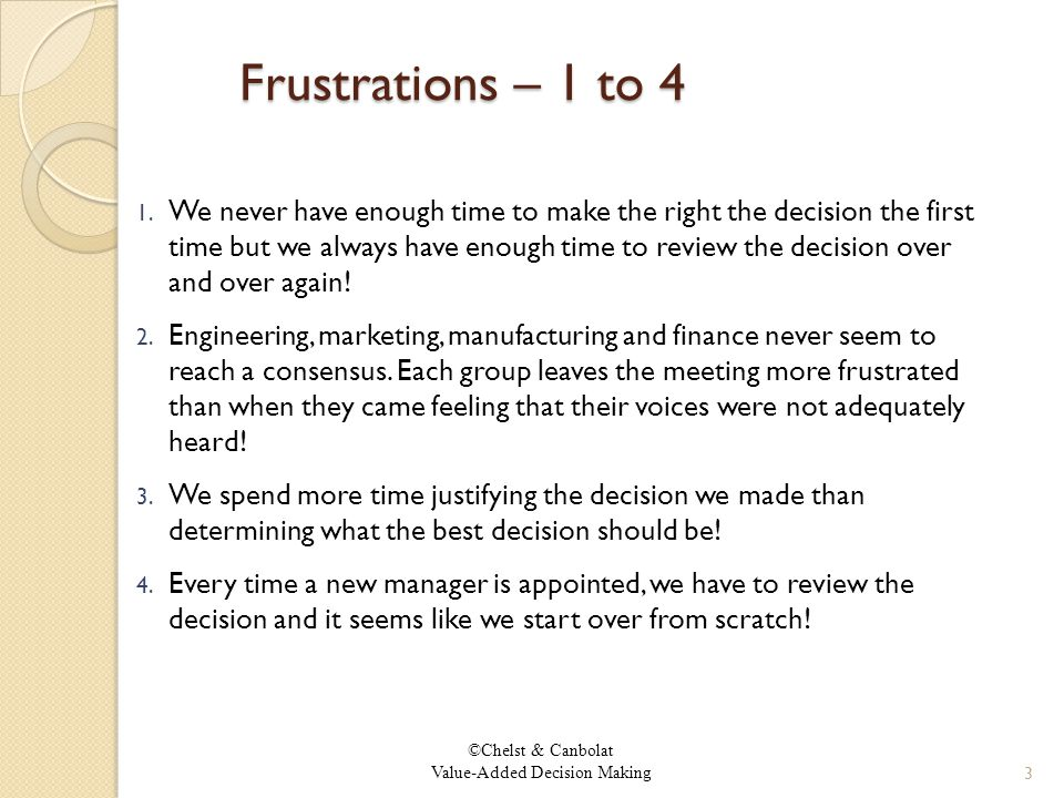 ©Chelst & Canbolat Value-Added Decision Making Frustrations – 1 to 4 1.
