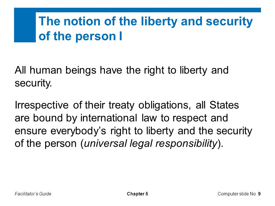 Facilitator's GuideComputer slide No. 9Chapter 5 The notion of the liberty and security of the person I All human beings have the right to liberty and