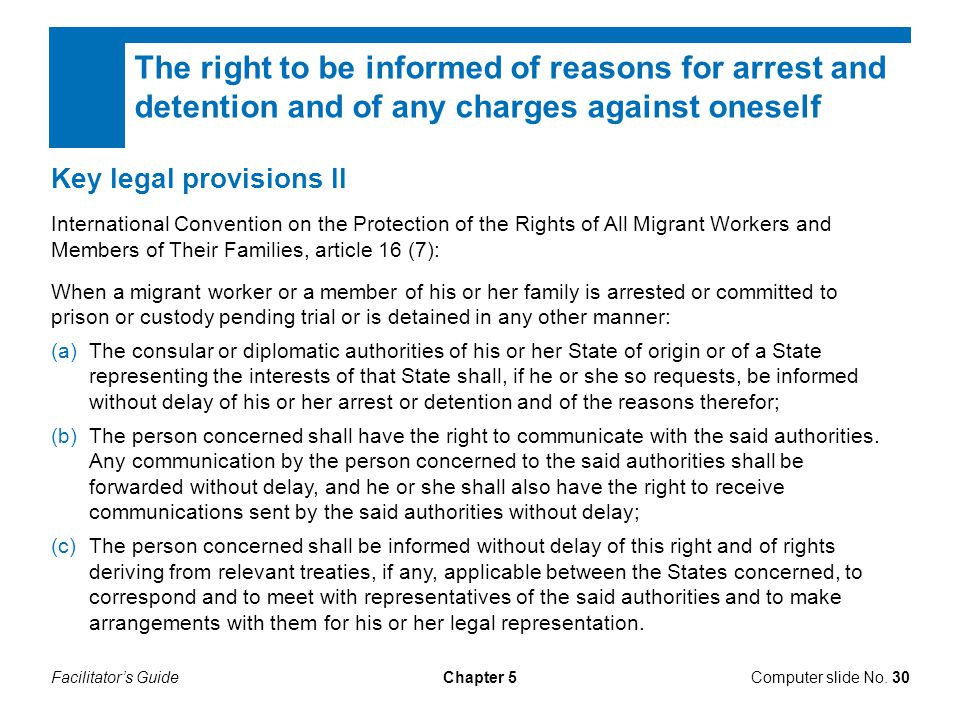 Facilitator's GuideChapter 5Computer slide No. 30 The right to be informed of reasons for arrest and detention and of any charges against oneself Key