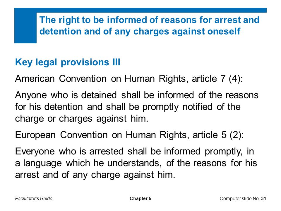 Facilitator's GuideChapter 5Computer slide No. 31 The right to be informed of reasons for arrest and detention and of any charges against oneself Key