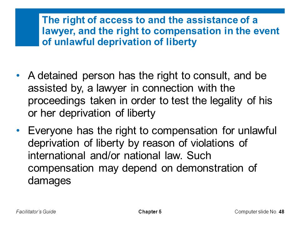 Facilitator's GuideChapter 5 The right of access to and the assistance of a lawyer, and the right to compensation in the event of unlawful deprivation