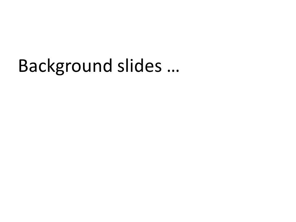 Background slides …