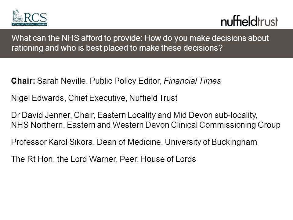 What can the NHS afford to provide: How do you make decisions about rationing and who is best placed to make these decisions? Chair: Sarah Neville, Pu