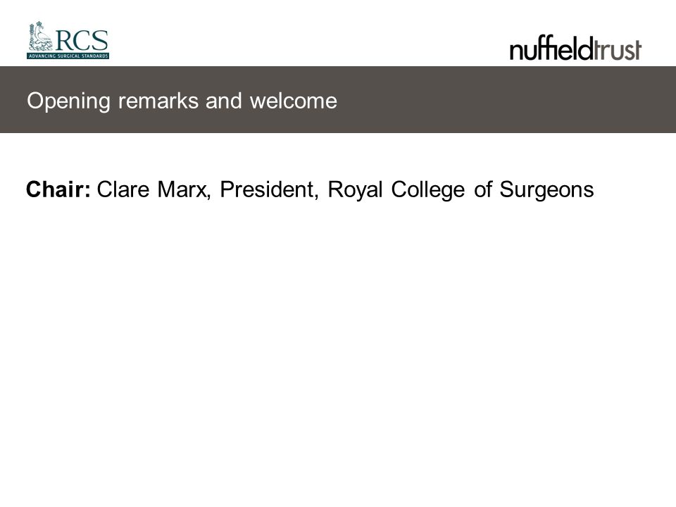 Opening remarks and welcome Chair: Clare Marx, President, Royal College of Surgeons
