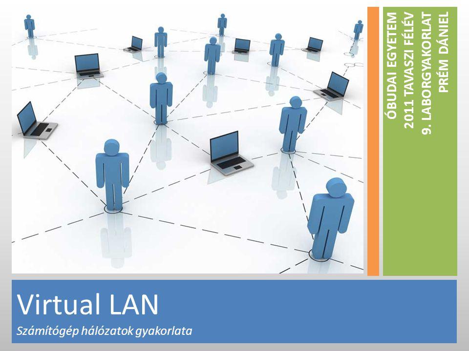 Virtual LAN Számítógép hálózatok gyakorlata ÓBUDAI EGYETEM 2011 TAVASZI FÉLÉV 9.