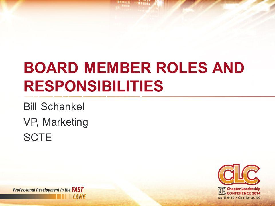 Bill Schankel VP, Marketing SCTE BOARD MEMBER ROLES AND RESPONSIBILITIES