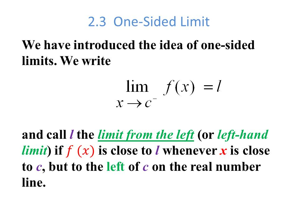 2.3 One-Sided Limit We have introduced the idea of one-sided limits. We write