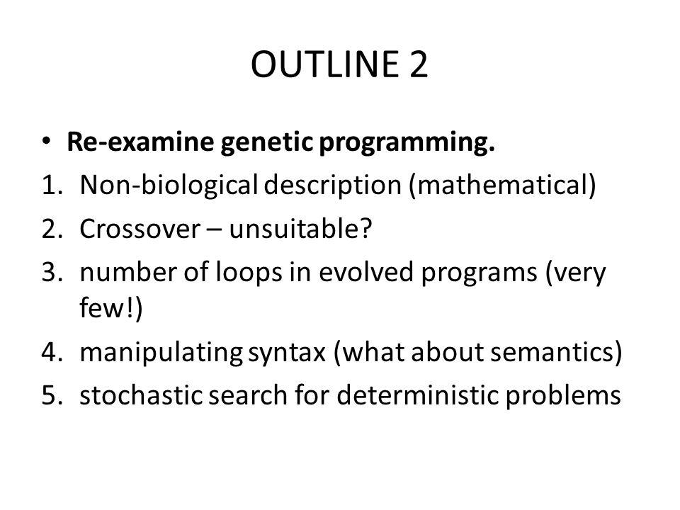 OUTLINE 2 Re-examine genetic programming.