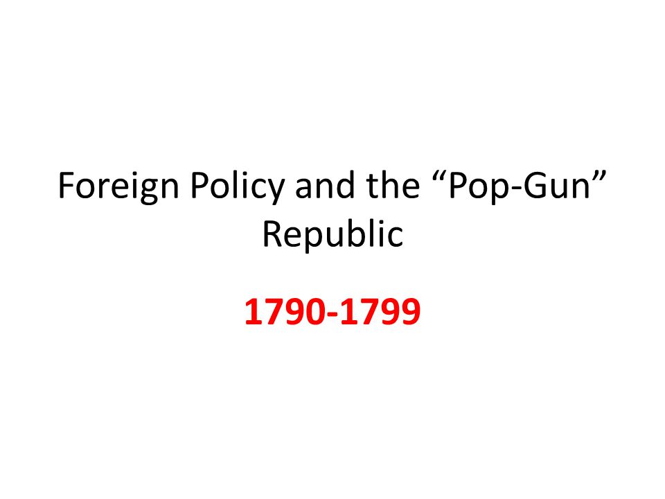 Foreign Policy and the Pop-Gun Republic 1790-1799