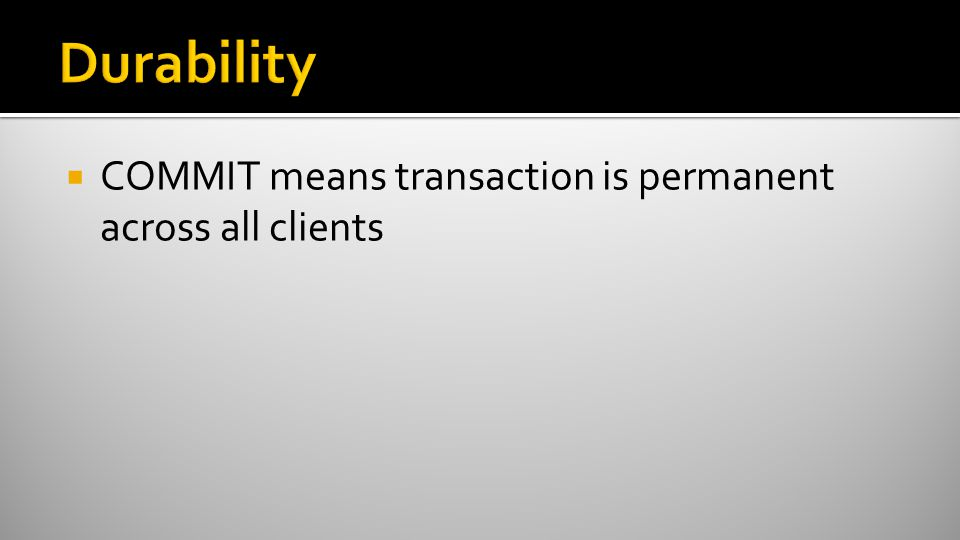  COMMIT means transaction is permanent across all clients