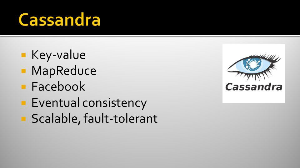  Key-value  MapReduce  Facebook  Eventual consistency  Scalable, fault-tolerant