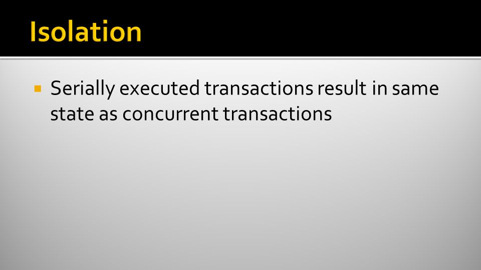  Serially executed transactions result in same state as concurrent transactions