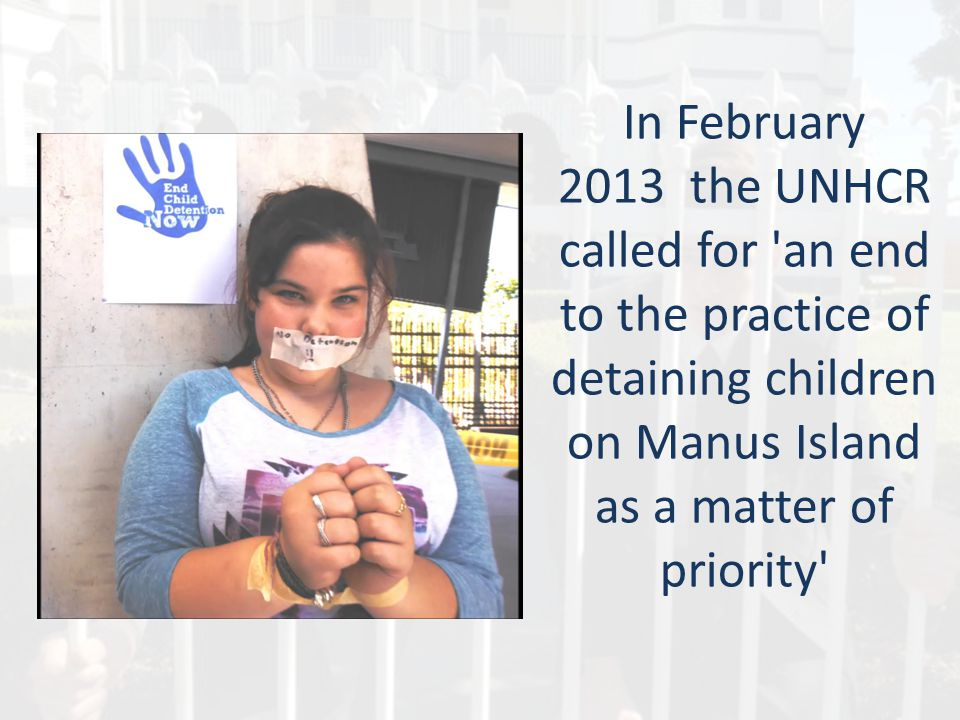 In February 2013 the UNHCR called for an end to the practice of detaining children on Manus Island as a matter of priority