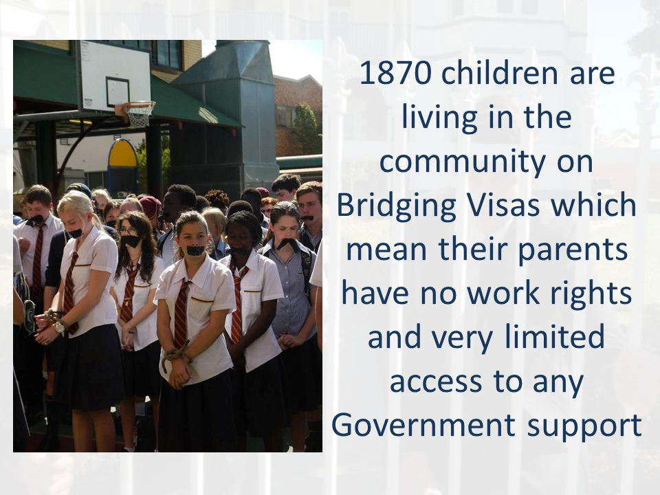 1870 children are living in the community on Bridging Visas which mean their parents have no work rights and very limited access to any Government support