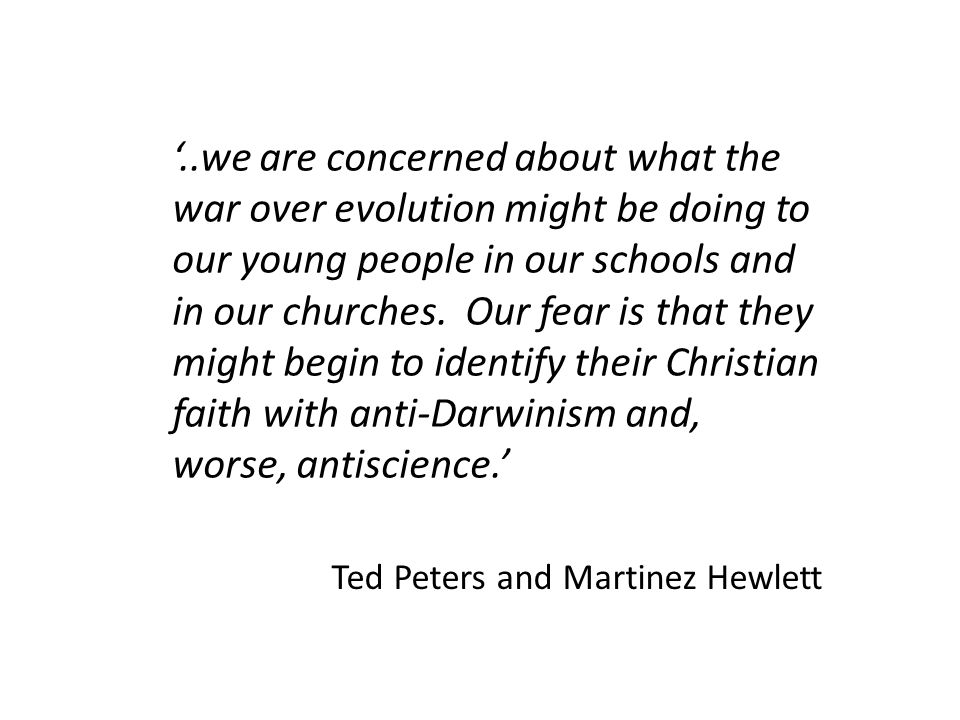 '..we are concerned about what the war over evolution might be doing to our young people in our schools and in our churches.