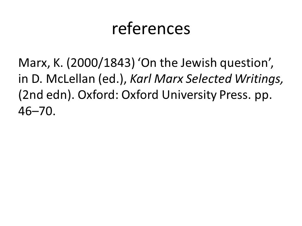 references Marx, K. (2000/1843) 'On the Jewish question', in D.