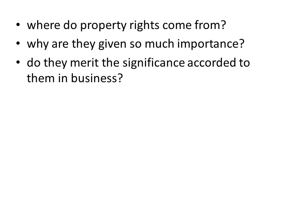 where do property rights come from. why are they given so much importance.