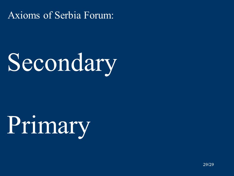 29/29 Axioms of Serbia Forum: Secondary Primary