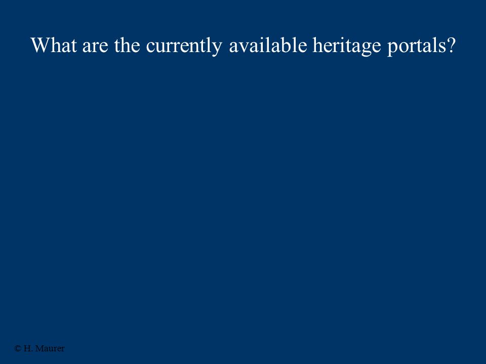 What are the currently available heritage portals © H. Maurer