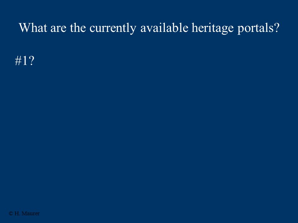 What are the currently available heritage portals #1 © H. Maurer