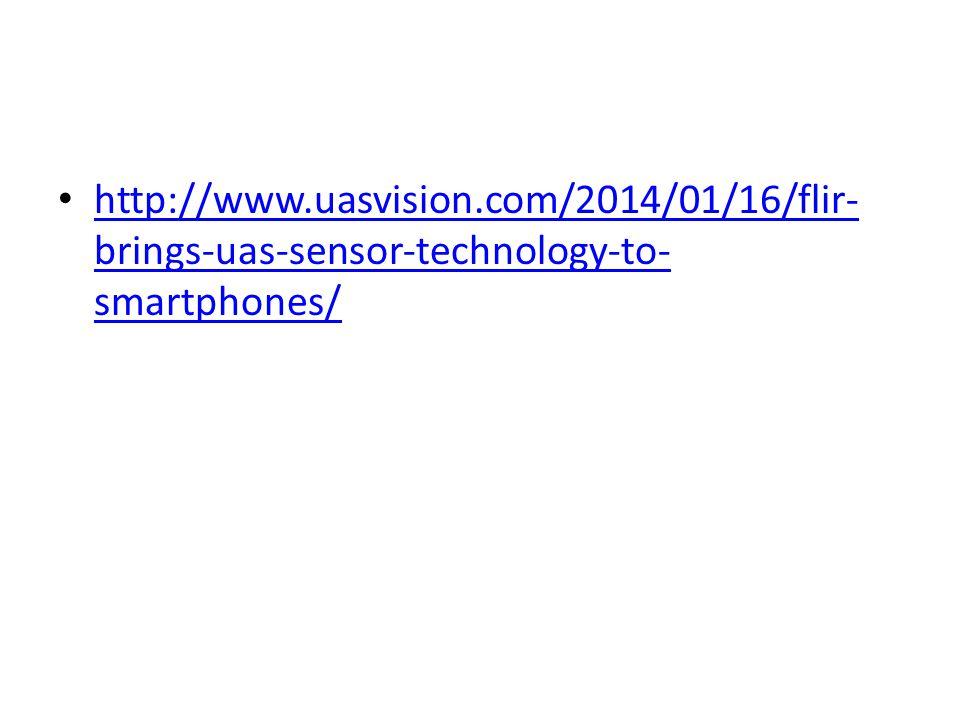 http://www.uasvision.com/2014/01/16/flir- brings-uas-sensor-technology-to- smartphones/ http://www.uasvision.com/2014/01/16/flir- brings-uas-sensor-technology-to- smartphones/