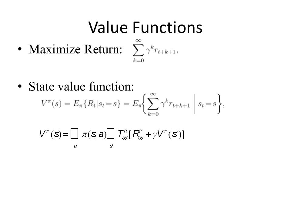 Value Functions Maximize Return: State value function: