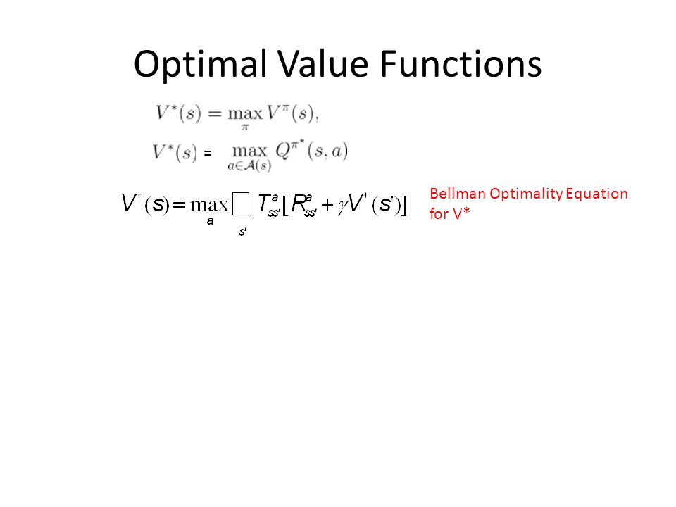 Optimal Value Functions = Bellman Optimality Equation for V*