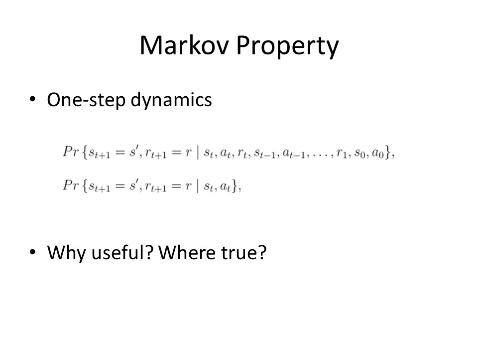 Markov Property One-step dynamics Why useful? Where true?