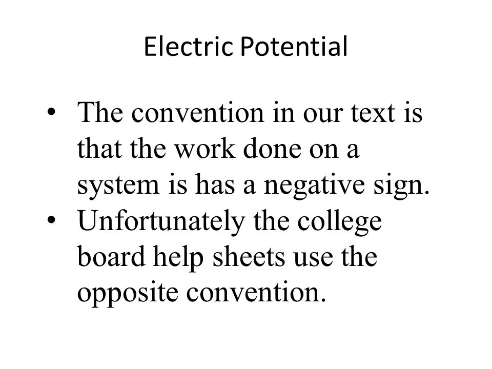 Electric Potential The convention in our text is that the work done on a system is has a negative sign. Unfortunately the college board help sheets us