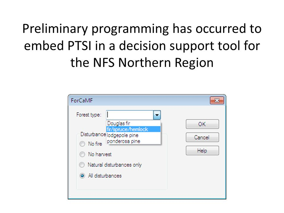 Preliminary programming has occurred to embed PTSI in a decision support tool for the NFS Northern Region