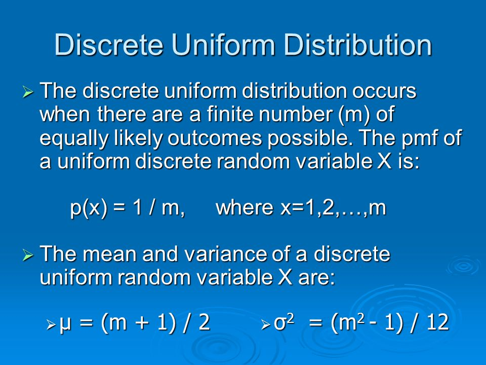 Discrete Uniform Distribution  The discrete uniform distribution occurs when there are a finite number (m) of equally likely outcomes possible. The p