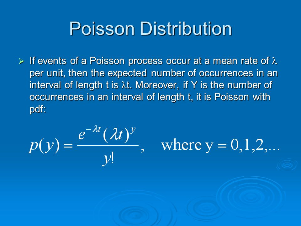 Poisson Distribution  If events of a Poisson process occur at a mean rate of per unit, then the expected number of occurrences in an interval of leng