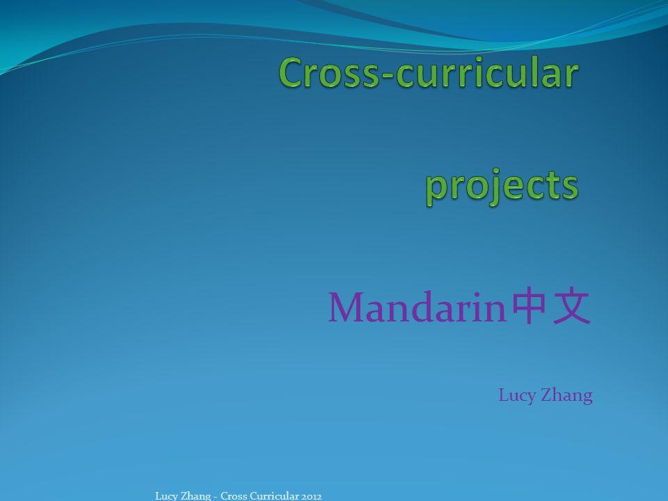 Mandarin 中文 Lucy Zhang Lucy Zhang - Cross Curricular 2012
