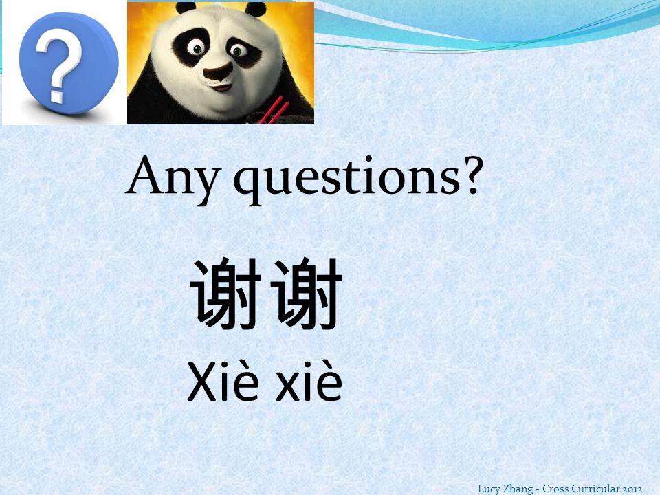 Any questions 谢谢 Xiè xiè