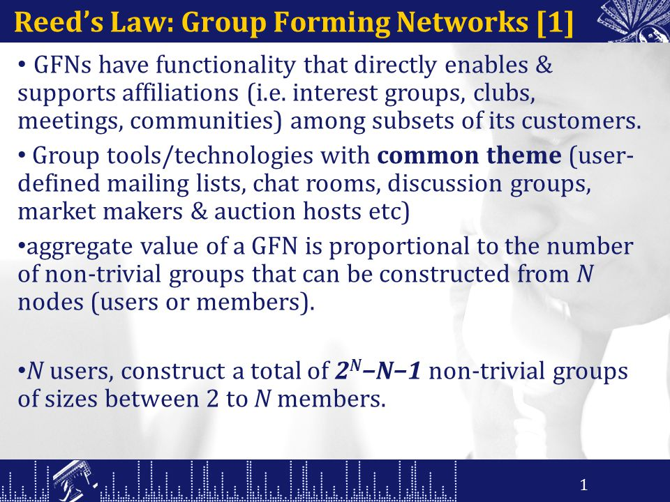 Reed's Law: Group Forming Networks [1] GFNs have functionality that directly enables & supports affiliations (i.e.