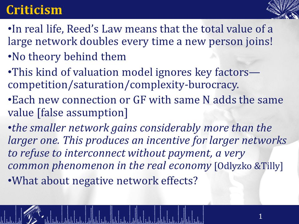 Criticism In real life, Reed's Law means that the total value of a large network doubles every time a new person joins.