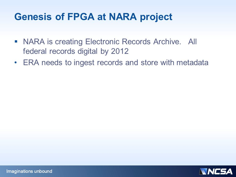 Genesis of FPGA at NARA project  NARA is creating Electronic Records Archive.