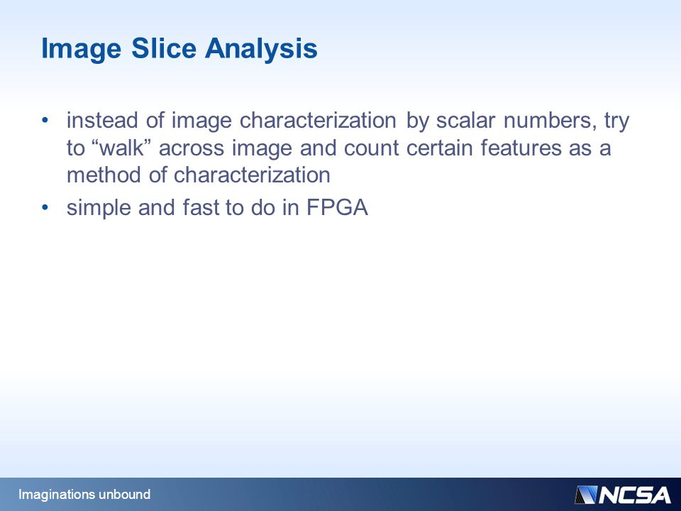 Image Slice Analysis instead of image characterization by scalar numbers, try to walk across image and count certain features as a method of characterization simple and fast to do in FPGA Imaginations unbound