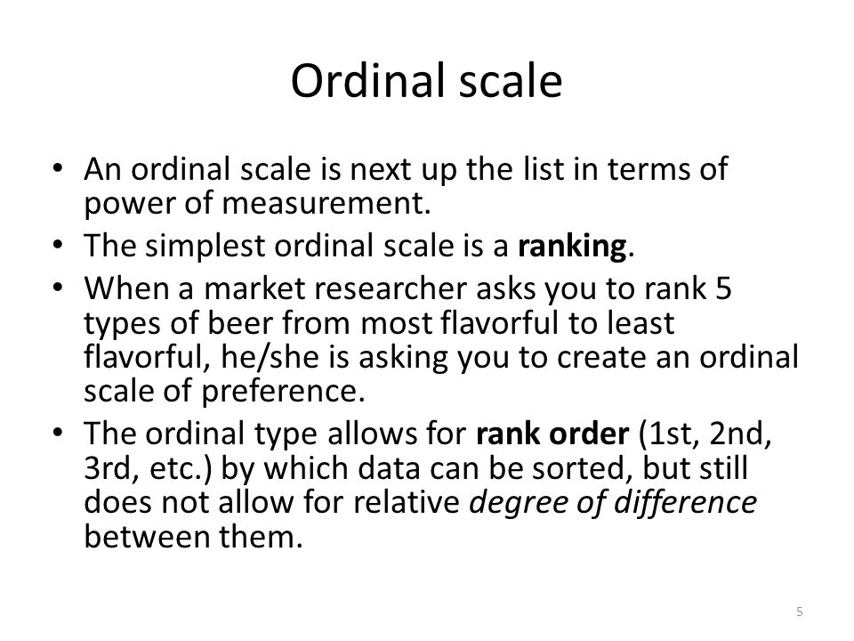 Ordinal scale An ordinal scale is next up the list in terms of power of measurement.