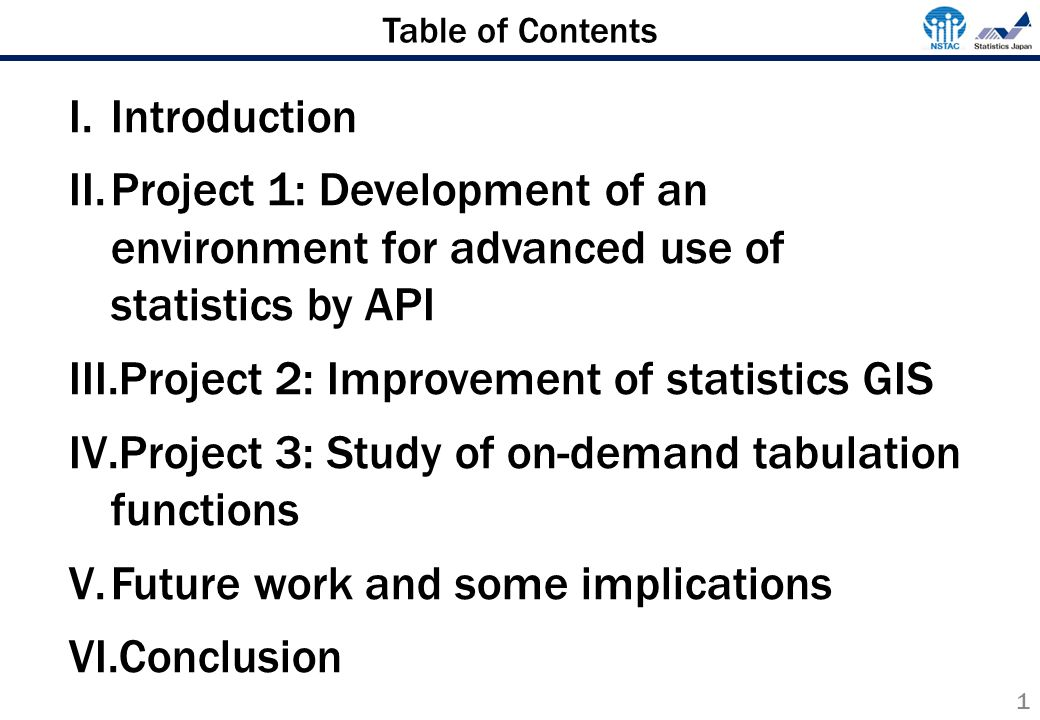 2 I.Introduction II.Project 1: Development of an environment for advanced use of statistics by API III.Project 2: Improvement of statistics GIS IV.Project 3: Study of on-demand tabulation functions V.Future work and some implications VI.Conclusion