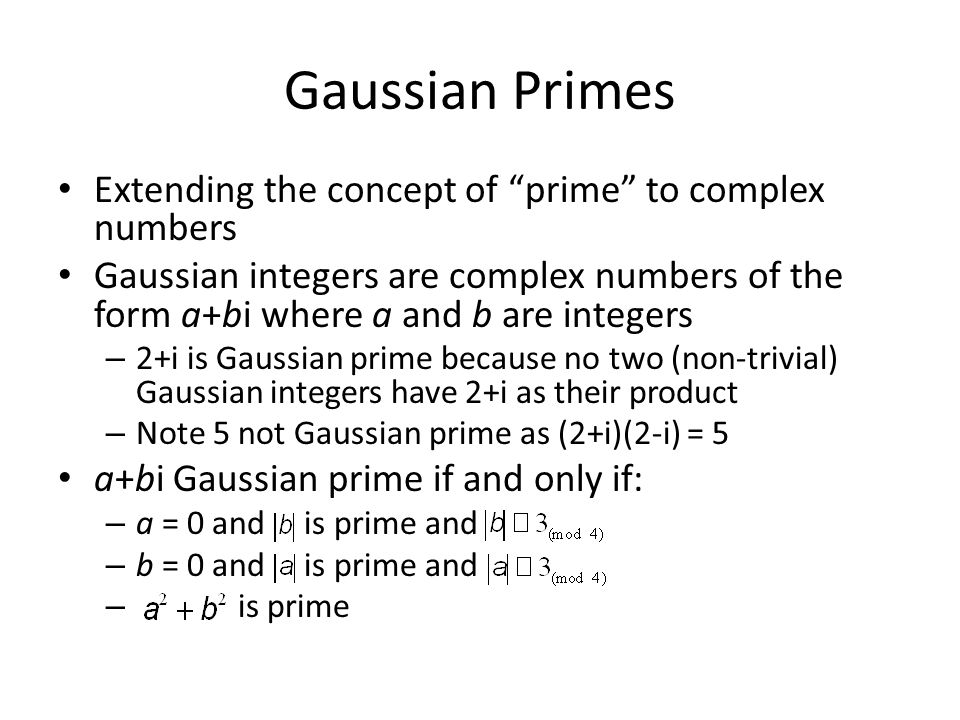 """Gaussian Primes Extending the concept of """"prime"""" to complex numbers Gaussian integers are complex numbers of the form a+bi where a and b are integers"""