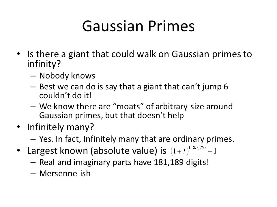 Is there a giant that could walk on Gaussian primes to infinity? – Nobody knows – Best we can do is say that a giant that can't jump 6 couldn't do it!