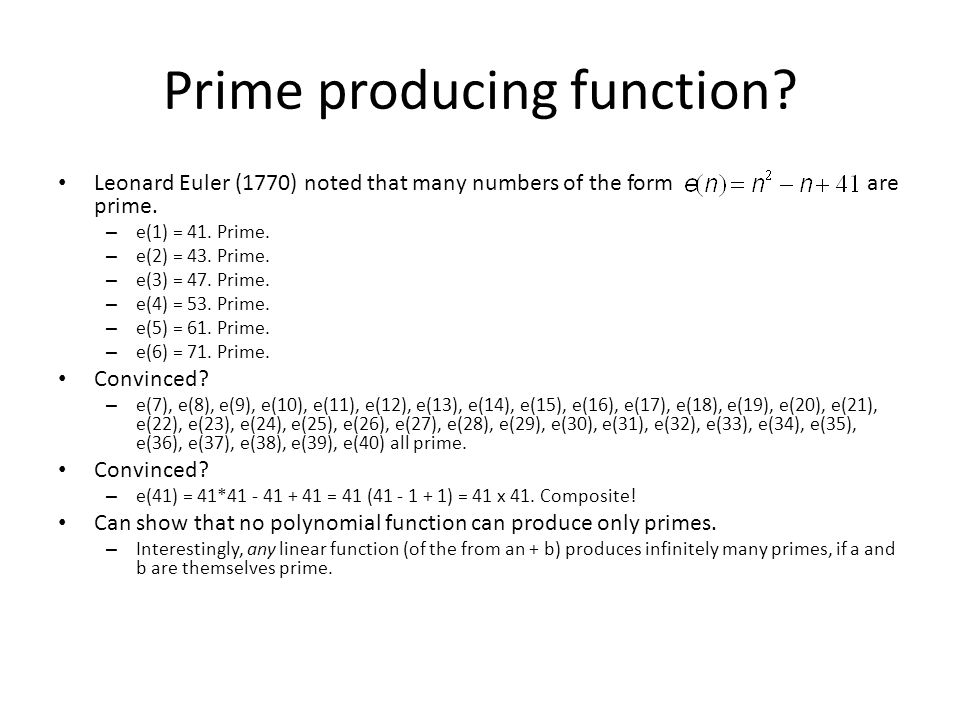 Prime producing function? Leonard Euler (1770) noted that many numbers of the form are prime. – e(1) = 41. Prime. – e(2) = 43. Prime. – e(3) = 47. Pri