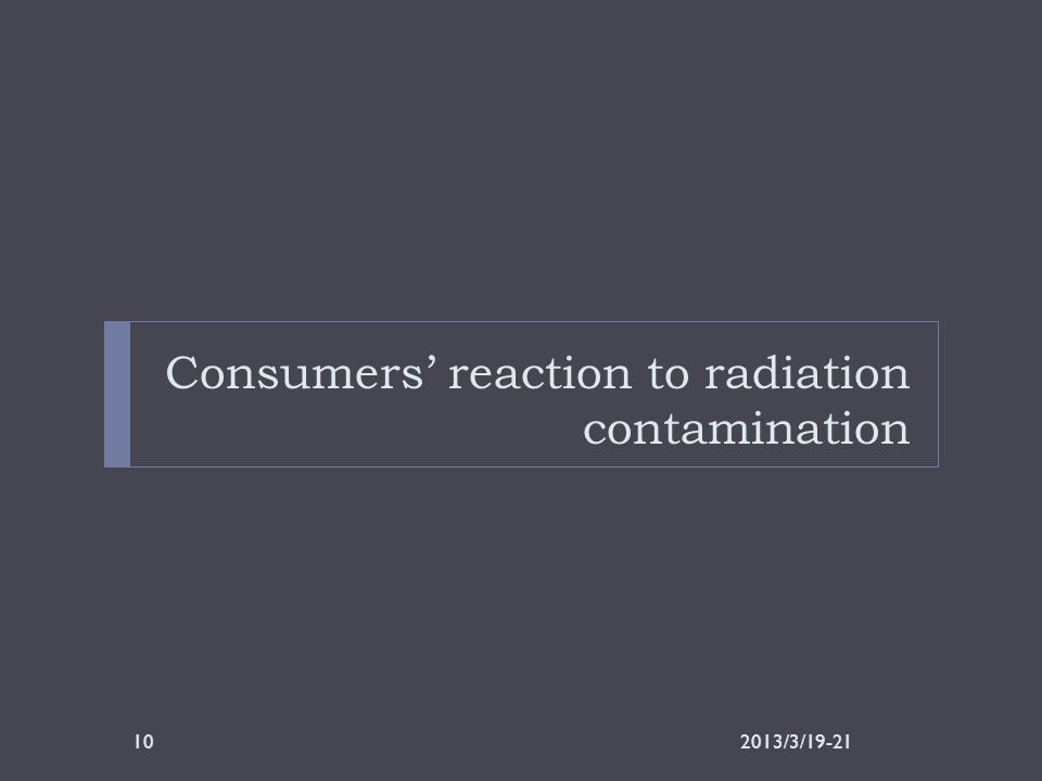 Consumers' reaction to radiation contamination 2013/3/19-2110
