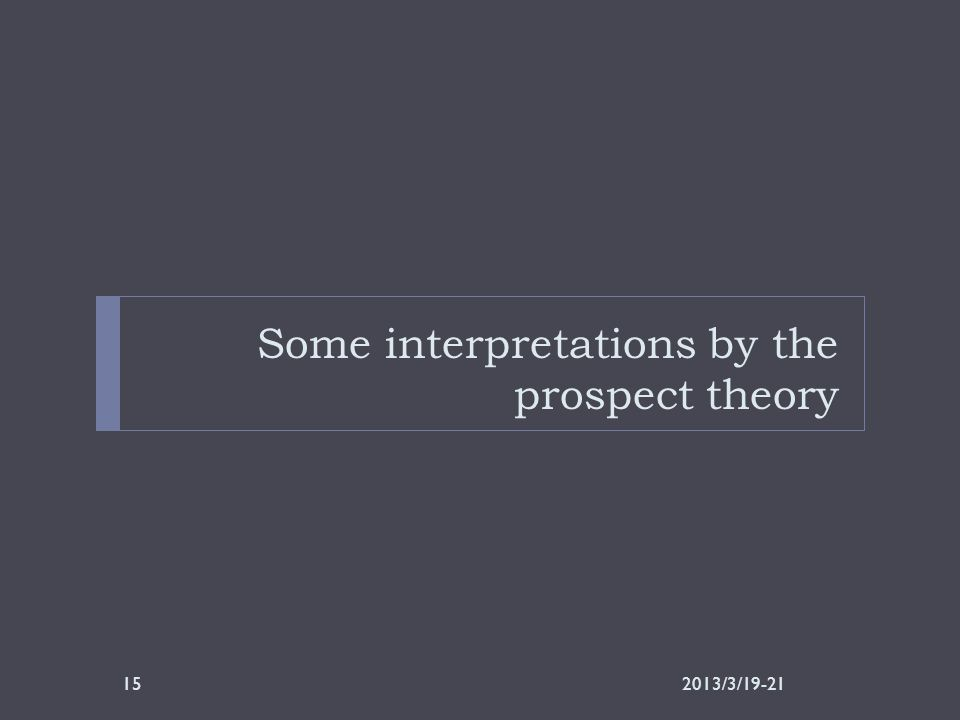 Some interpretations by the prospect theory 2013/3/19-2115
