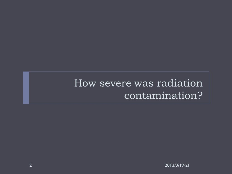 How severe was radiation contamination 2013/3/19-212