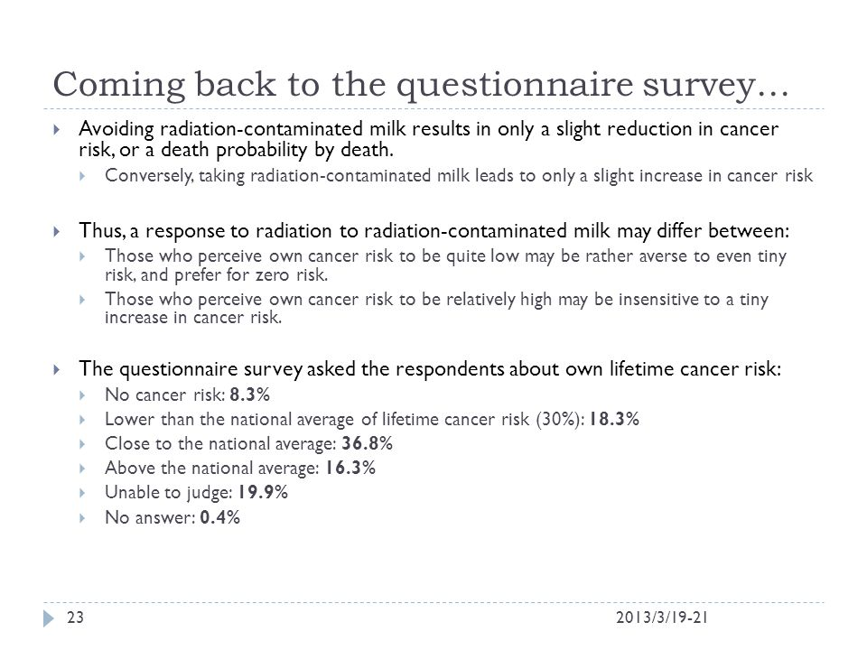 Coming back to the questionnaire survey… 2013/3/19-2123  Avoiding radiation-contaminated milk results in only a slight reduction in cancer risk, or a death probability by death.