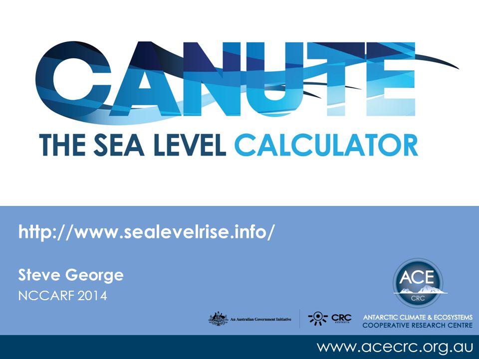 http://www.sealevelrise.info/ NCCARF 2014 Steve George